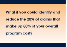 What if you could identify and reduce the 20% of  claims that make up 80% of your overall program cost?